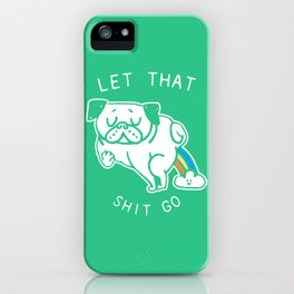 Let That Shit Go iPhone Case