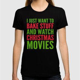 I Just Want To Bake Stuff and Watch Christmas Movies (Red & Green) T-shirt
