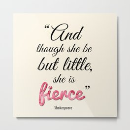 Though She Be But Little, She is Fierce (Square) Metal Print