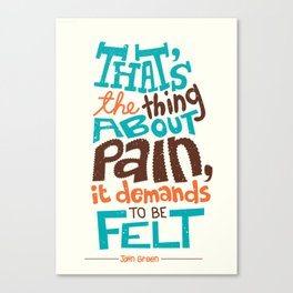 Pain demands to be felt Canvas Print