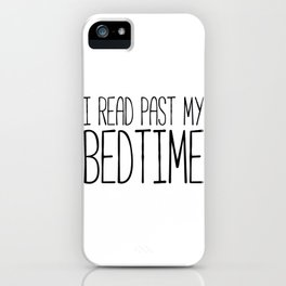 I read past my bedtime - Black and white (inverted) iPhone Case