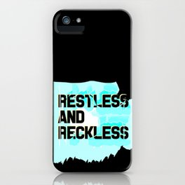 Restless and Reckless iPhone Case