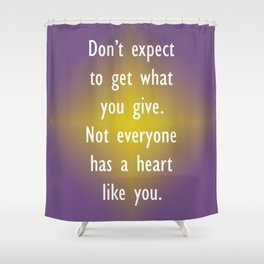 Get What You Give Shower Curtain
