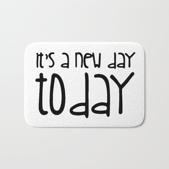 It's a new day today Bath Mat