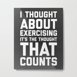 Thought About Exercising Funny Quote Metal Print