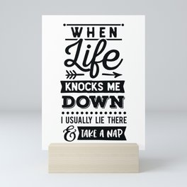 When life knocks me down I usually lie there and take a nap - Funny hand drawn quotes illustration. Funny humor. Life sayings. Mini Art Print