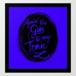 You're the Gin to my tonic Art Print