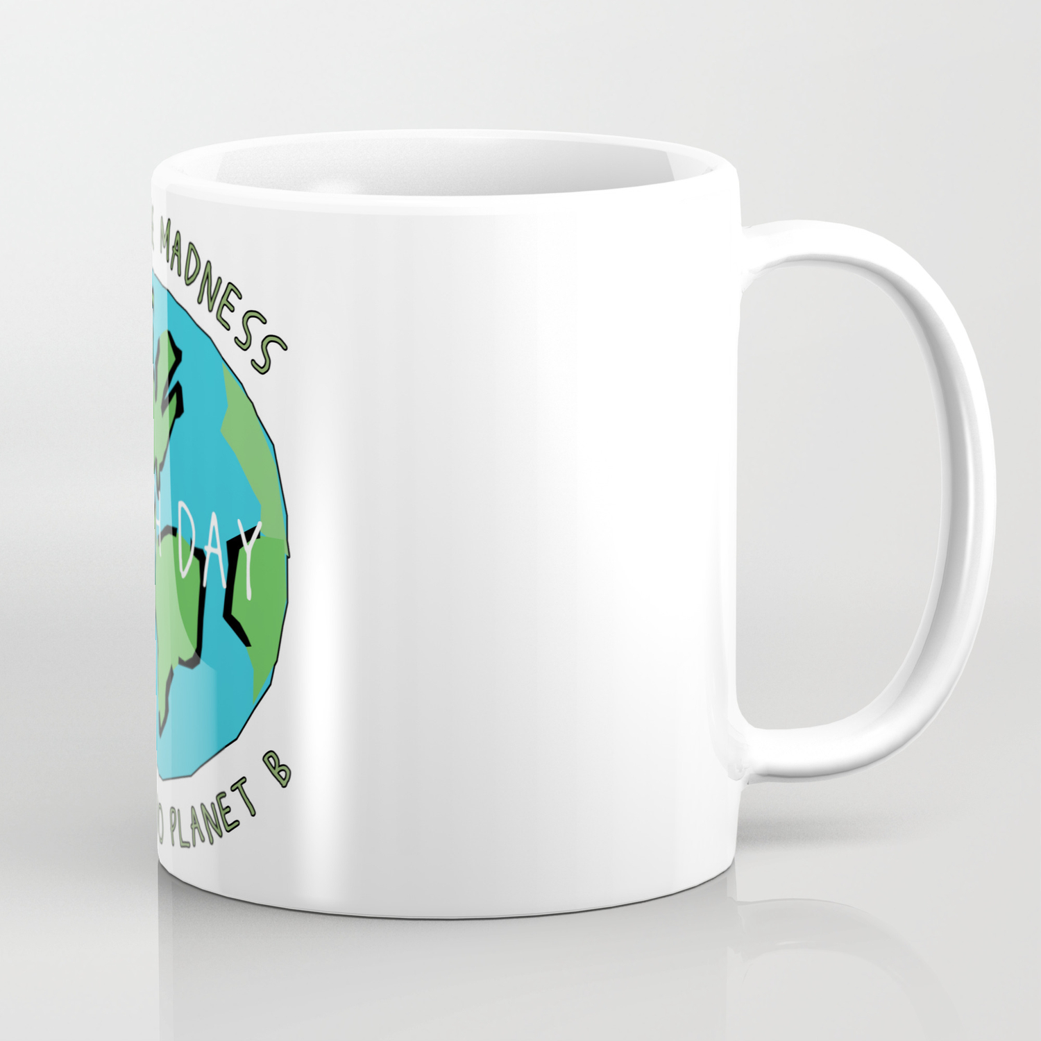 Earth Day Stop The Madness There Is No Planet B Mother Gift Design Coffee Mug By Teeshirtmadness Society6