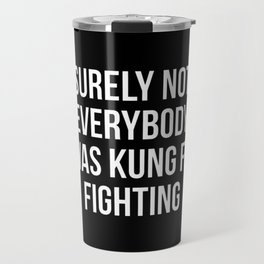 Surely Not Everybody Was Kung Fu Fighting Travel Mug