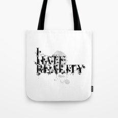 I hate reality Tote Bag