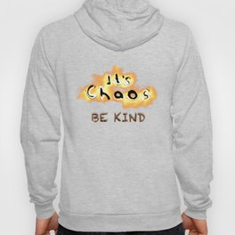 It's Chaos - Be Kind Hoody