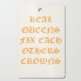 REAL QUEENS FIX EACH OTHERS CROWNS Cutting Board