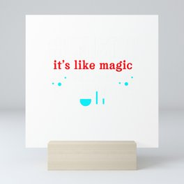 Chemistry Is Like Magic But Real Funny Science Student Gifts T-Shirt Mini Art Print