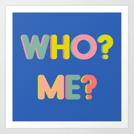 Funny Pop Art Typography Who? Me? Art Print