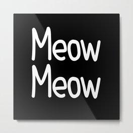Meow Meow ( on black) Metal Print