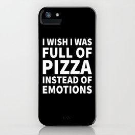 I Wish I Was Full of Pizza Instead of Emotions (Black & White) iPhone Case