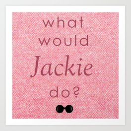 What Would Jackie Do? Art Print