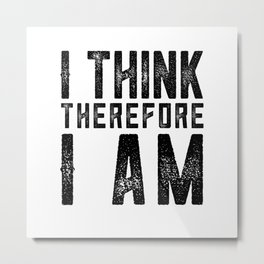 I think therefore I am - on white Metal Print