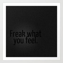 Freak what you feel. Art Print