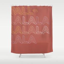 Fallalalalalalalalala Shower Curtain