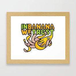 IN BANANA WE TRUST Framed Art Print