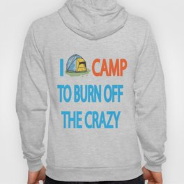 I camp to burn off the crazy Hoody