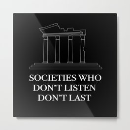 Societies Who Don't Listen  Metal Print