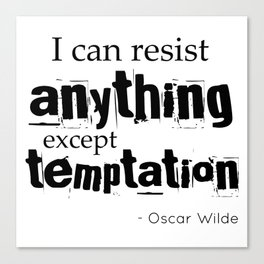 I can resist anything except temptation - Oscar Wilde quote Canvas Print