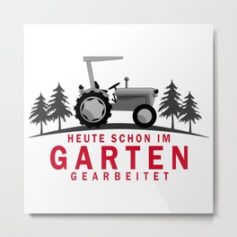 Already Worked In The Garden Today Metal Print