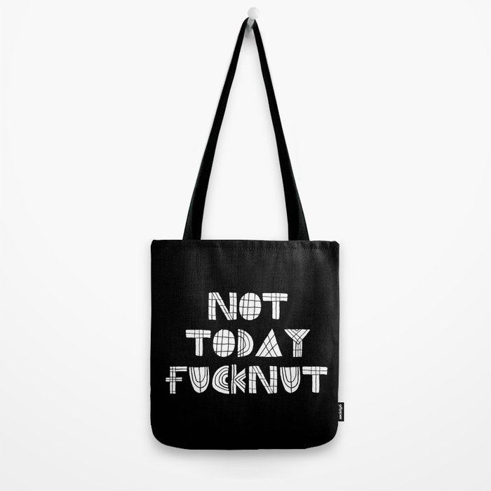 Not Today Fucknut Tote Bag