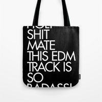 edm Tote Bags featuring HOLY SHIT  MATE THIS EDM TRACK IS SO  BADASS! by DropBass