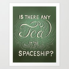 Is there any tea on this spaceship? Art Print