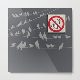 Birds Sign - NO droppings 5 Metal Print