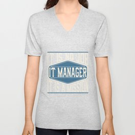 IT Manager  - It Is No Job, It Is A Mission Unisex V-Neck