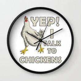 Yep I Talk To My Chickens Wall Clock