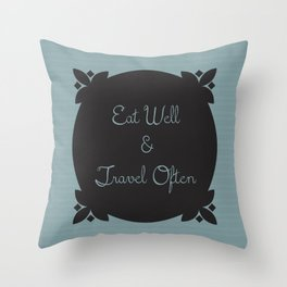 Eat Well and Travel Often 1.2 Throw Pillow
