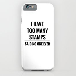 Have Too Many Stamps Said No One | Stamp Collector iPhone Case