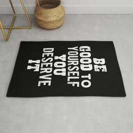 Be Good to Yourself You Deserve It motivational typography in black and white home wall decor Rug