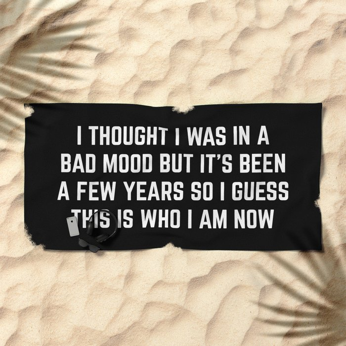 Bad Mood Funny Quote Beach Towel