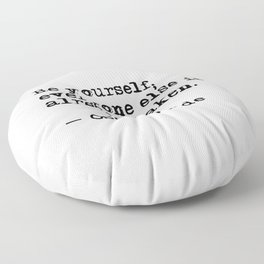 Be yourself; everyone else is already taken Floor Pillow