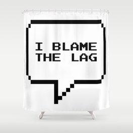 I blame the lag Shower Curtain