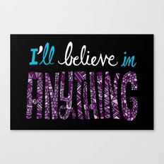 I'll Believe in Anything Canvas Print