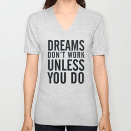 Dreams don't work unless You Do. Quote typography, to inspire, motivate, boost, overcome difficulty Unisex V-Neck
