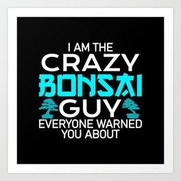 crazy Bonsai guy Art Print