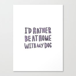 I'd rather be at home with my dog - typography print Canvas Print