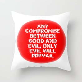 ANY COMPROMISE BETWEEN GOOD AND EVIL, ONLY EVIL PREVAILS. Throw Pillow