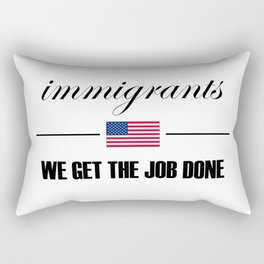 Immigrants get the job done Rectangular Pillow