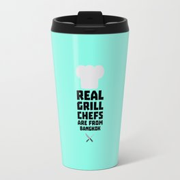 Real Grill Chefs are from Bangkok T-Shirt D47nz Travel Mug