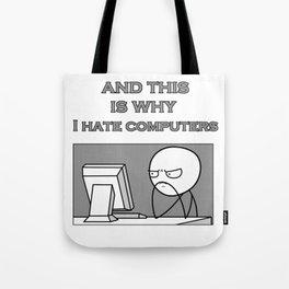 Why I hate computers Tote Bag