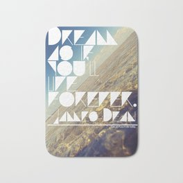 Dream As If You'll Live Forever Bath Mat